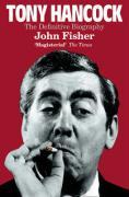 Tony Hancock: The Definitive Biography - Fisher, John