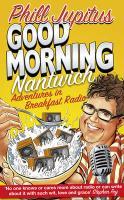 Good Morning Nantwich: Adventures in Breakfast Radio - Jupitus, Phill