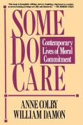 Some Do Care: Contemporary Lives of Moral Commitment - Colby, Anne; Damon, William