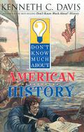 Don't Know Much about American History - Davis, Kenneth C.