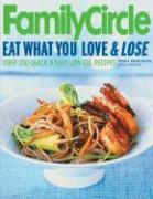 Family Circle Eat What You Love & Lose: Quick and Easy Diet Recipes from Our Test Kitchen - Katalinich, Peggy; Katallnich, Peggy; McQullan, Susan