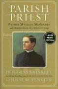 Parish Priest: Father Michael McGivney and American Catholicism - Brinkley, Douglas G.; Fenster, Julie M.