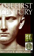 The First Century: Emperors, Gods, and Everyman - Klingaman, William K.