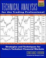 Technical Analysis for the Trading Professional: Strategies and Techniques for Today's Turbulent Financial Markets - Brown, Constance M.; Jones, Ed