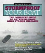 Stormproof Your Boat: The Complete Guide to Battening Down When Storms Threaten - Burr, William