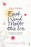 East Wind Melts the Ice: A Guide to Serenity Through the Seasons. Liza Dalby - Dalby, Liza
