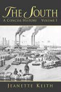 The South: A Concise History, Volume I - Keith, Jeanette