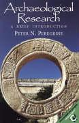Archaeological Research: A Brief Introduction - Peregrine, Peter N.