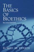 The Basics of Bioethics - Veatch, Robert M.