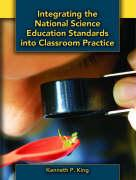 Integrating the National Science Education Standards Into Classroom Practice - King, Kenneth P.