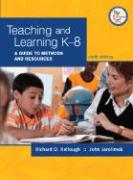 Teaching and Learning K-8: A Guide to Methods and Resources [With Access Code to Online Content] - Kellough, Richard D.; Jarolimek, John