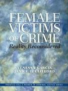 Female Victims of Crime: Reality Reconsidered - Garcia, Venessa; Clifford, Janice E.; Muraskin, Roslyn