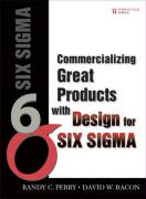 Commercializing Great Products with Design for Six SIGMA - Perry, Randy C.; Bacon, David