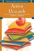 What Every Teacher Should Know about Action Research - Johnson, Andrew P.