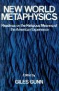 New World Metaphysics: Readings on the Religious Meaning of the American Experience - Gunn, Giles B.