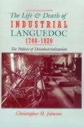 The Life and Death of Industrial Languedoc, 1700-1920 - Johnson, Christopher H.