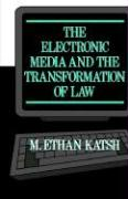 The Electronic Media and the Transformation of Law - Katsh, M. Ethan