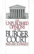 The Unpublished Opinions of the Burger Court - Schwartz, Bernard
