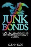 Junk Bonds: How High Yield Securities Restructured Corporate America - Yago, Glenn