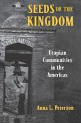Seeds of the Kingdom: Utopian Communities in the Americas - Peterson, Anna Lisa