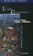 Islamic Contestations: Essays on Muslims in India and Pakistan - Metcalf, Barbara D.