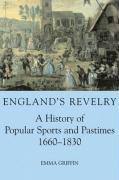England's Revelry: A History of Popular Sports and Pastimes, 1660-1830 - Griffin, Emma