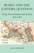 Russia and the Eastern Question: Army, Government and Society, 1815-1833 - Bitis, Alexander