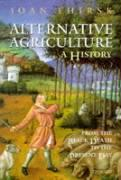 Alternative Agriculture: A History: From the Black Death to the Present Day - Thirsk, Joan