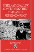 International Law Concerning Child Civilians in Armed Conflict - Kuper, Jenny