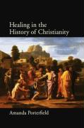 Healing in the History of Christianity - Porterfield, Amanda