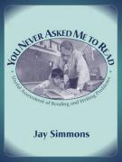 You Never Asked Me to Read: Useful Assessment of Reading and Writing Problems - Simmons, Jay