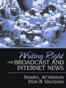 Writing Right for Broadcast and Internet News - Attkisson, Sharyl; Vaughan, Don R.