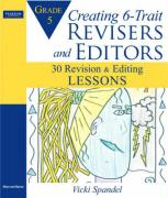 Creating 6-Trait Revisers and Editors for Grade 5: 30 Revision and Editing Lessons - Spandel, Vicki