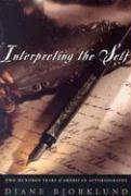 Interpreting the Self: Two Hundred Years of American Autobiography - Bjorklund, Diane