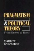 Pragmatism and Political Theory: From Dewey to Rorty - Festenstein, Matthew
