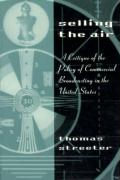 Selling the Air Selling the Air Selling the Air: A Critique of the Policy of Commercial Broadcasting in the Ua Critique of the Policy of Commercial Br - Streeter, Thomas