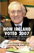 How Ireland Voted 2007: The Full Story of Ireland's General Election