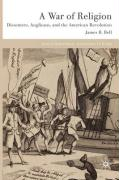 A War of Religion: Dissenters, Anglicans, and the American Revolution - Bell, James B.