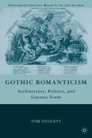 Gothic Romanticism: Architecture, Politics, and Literary Form - Duggett, Tom