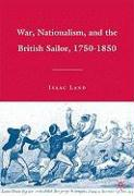 War, Nationalism, and the British Sailor, 1750-1850 - Land, Isaac