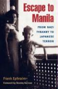 Escape to Manila: From Nazi Tyranny to Japanese Terror - Ephraim, Frank