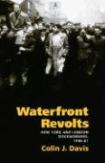 Waterfront Revolts: New York and London Dockworkers, 1946-61 - Davis, Colin J.