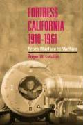 Fortress California, 1910-1961: From Warfare to Welfare - Lotchin, Roger W.