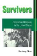 Survivors: Cambodian Refugees in the United States - Chan, Sucheng