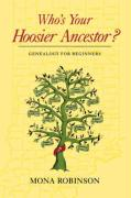 Who's Your Hoosier Ancestor?: Genealogy for Beginners - Robinson, Mona