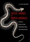 Fossil Snakes of North America: Origin, Evolution, Distribution, Paleoecology - Holman, J. Alan