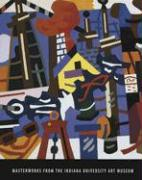 Masterworks from the Indiana University Art Museum - Calinescu, Adriana; Gealt, Adelheid M.; Pelrine, Diane M.