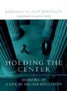 Holding the Center: Memoirs of a Life in Higher Education - Johnson, Howard Wesley