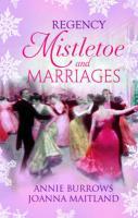 Regency Mistletoe & Marriages - Burrows, Annie
