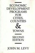 Economic Development Programs for Cities, Counties and Towns: Second Edition - Levy, John M.